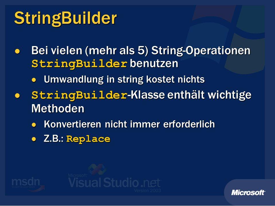 StringBuilder Bei vielen (mehr als 5) String-Operationen StringBuilder benutzen Bei vielen (mehr als 5) String-Operationen StringBuilder benutzen Umwa