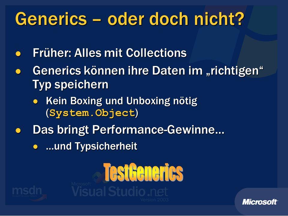 Generics – oder doch nicht? Früher: Alles mit Collections Früher: Alles mit Collections Generics können ihre Daten im richtigen Typ speichern Generics