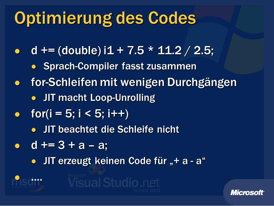 Optimierung des Codes d += (double) i1 + 7.5 * 11.2 / 2.5; d += (double) i1 + 7.5 * 11.2 / 2.5; Sprach-Compiler fasst zusammen Sprach-Compiler fasst z
