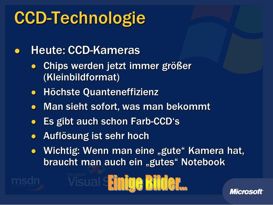 CCD-Technologie Heute: CCD-Kameras Heute: CCD-Kameras Chips werden jetzt immer größer (Kleinbildformat) Chips werden jetzt immer größer (Kleinbildform