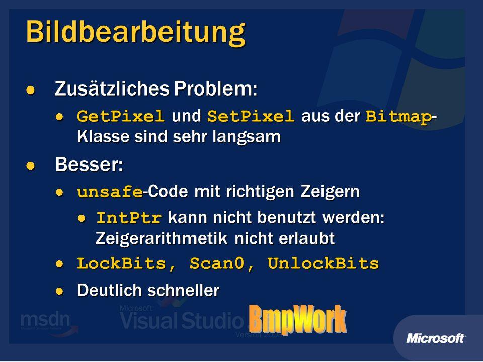 Bildbearbeitung Zusätzliches Problem: Zusätzliches Problem: GetPixel und SetPixel aus der Bitmap - Klasse sind sehr langsam GetPixel und SetPixel aus