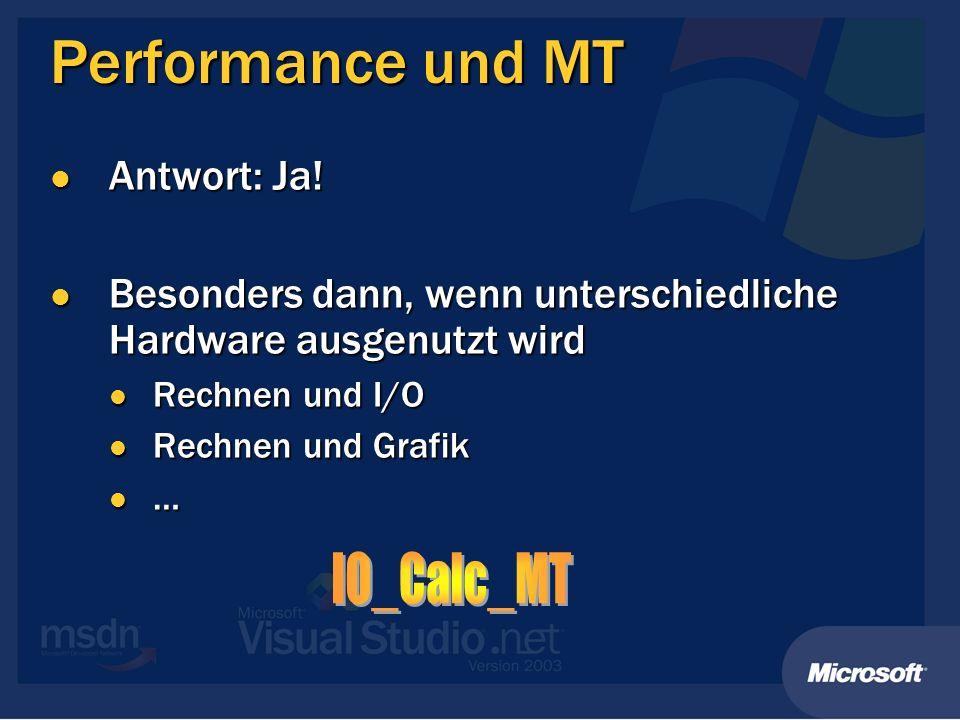 Performance und MT Antwort: Ja! Antwort: Ja! Besonders dann, wenn unterschiedliche Hardware ausgenutzt wird Besonders dann, wenn unterschiedliche Hard
