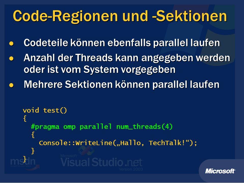 Code-Regionen und -Sektionen Codeteile können ebenfalls parallel laufen Codeteile können ebenfalls parallel laufen Anzahl der Threads kann angegeben w