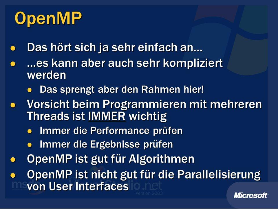 OpenMP Das hört sich ja sehr einfach an… Das hört sich ja sehr einfach an… …es kann aber auch sehr kompliziert werden …es kann aber auch sehr komplizi
