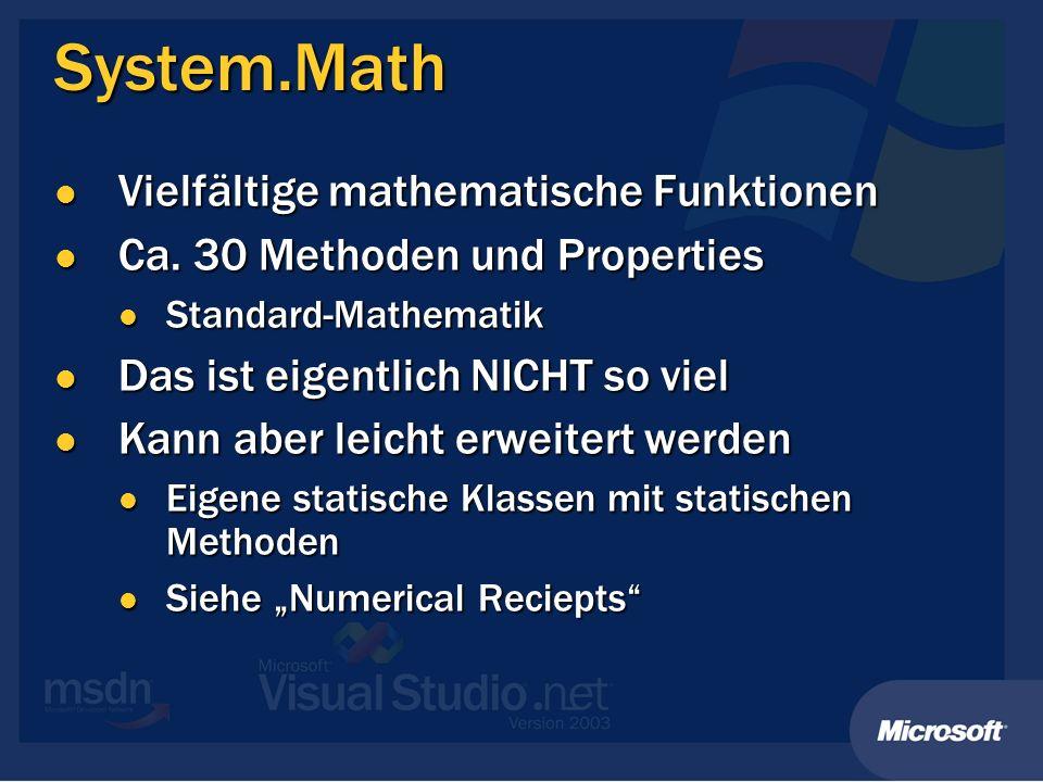 System.Math Vielfältige mathematische Funktionen Vielfältige mathematische Funktionen Ca. 30 Methoden und Properties Ca. 30 Methoden und Properties St