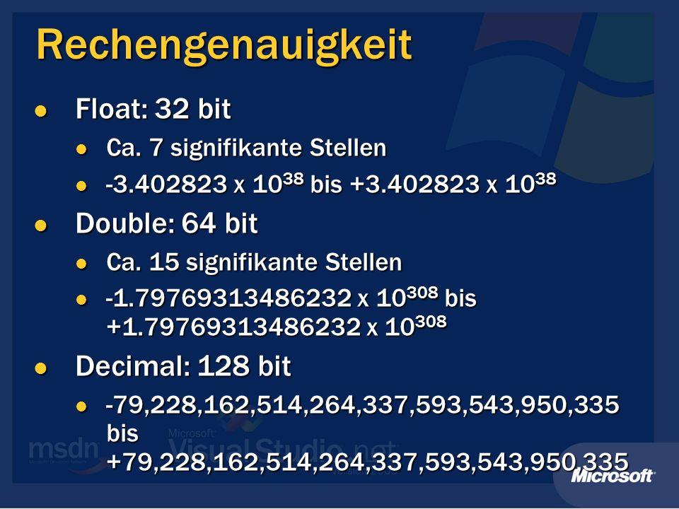 Rechengenauigkeit Float: 32 bit Float: 32 bit Ca. 7 signifikante Stellen Ca. 7 signifikante Stellen -3.402823 x 10 38 bis +3.402823 x 10 38 -3.402823