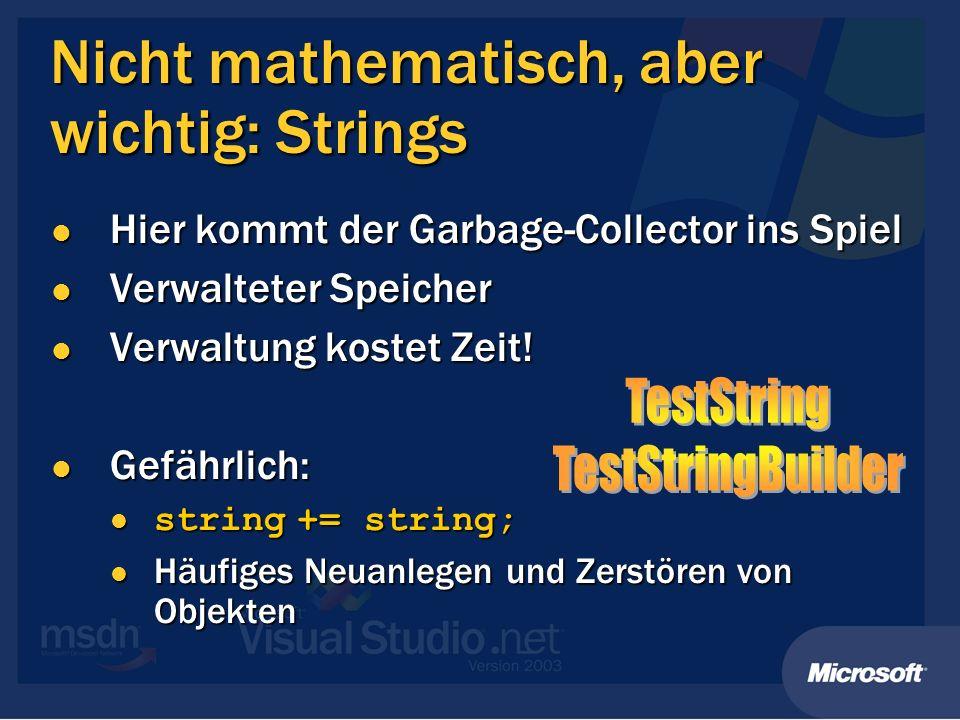Nicht mathematisch, aber wichtig: Strings Hier kommt der Garbage-Collector ins Spiel Hier kommt der Garbage-Collector ins Spiel Verwalteter Speicher V