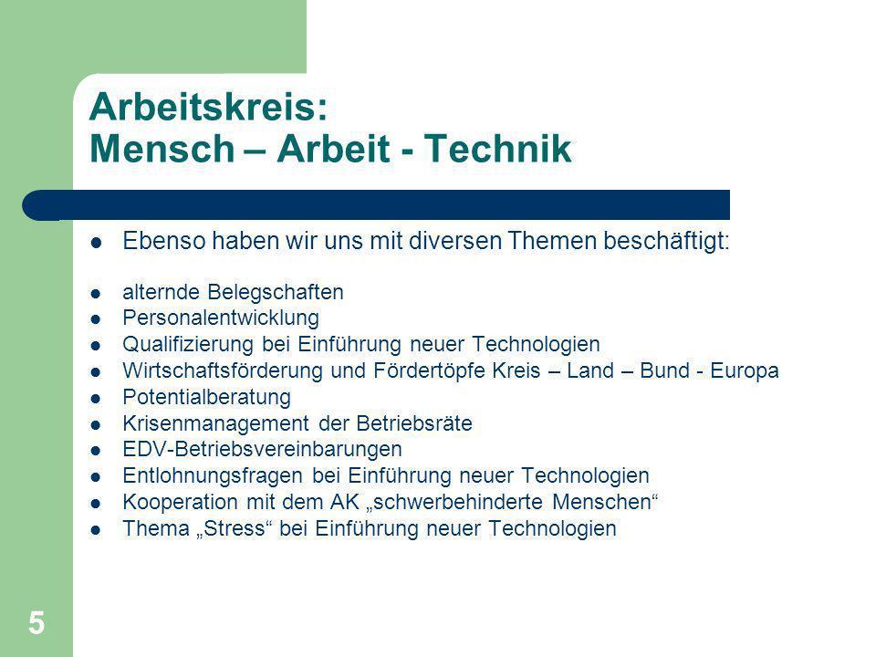 6 Arbeitskreis: Mensch – Arbeit - Technik Frank Olbrich leitet gemeinsam mit unserem Kollegen Thomas Reitz seit nunmehr fast 10 Jahren ehrenamtlich diesen Arbeitskreis.