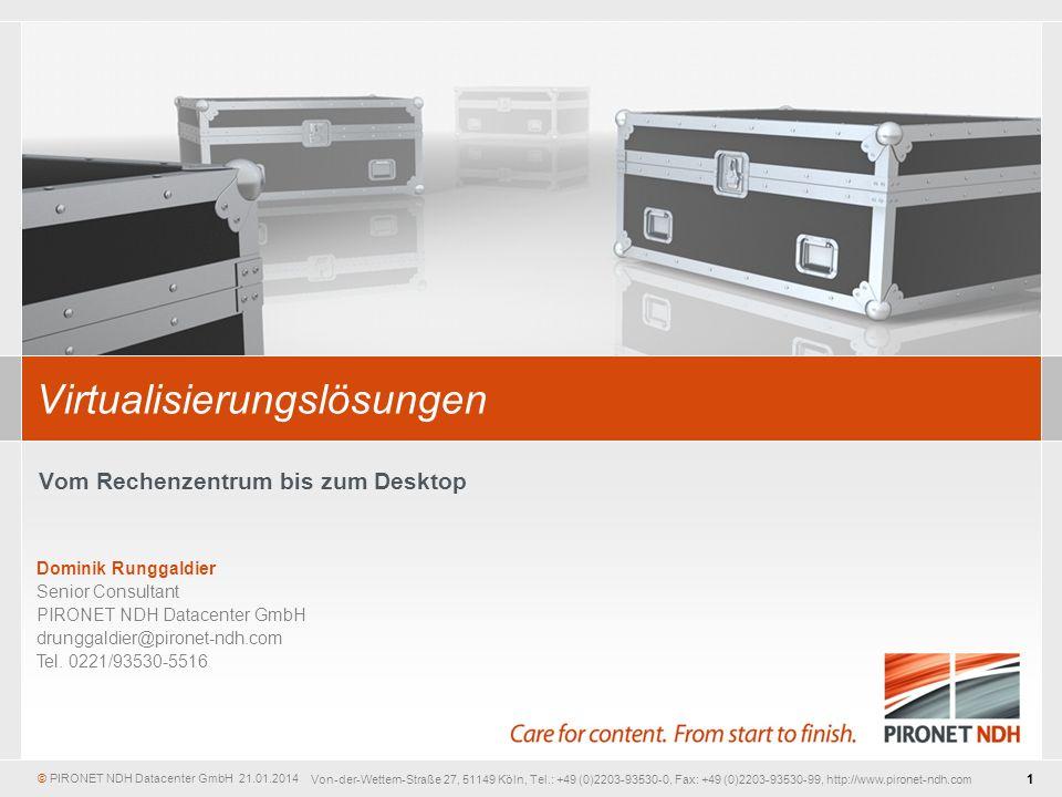 © PIRONET NDH Datacenter GmbH 1 21.01.2014 Von-der-Wettern-Straße 27, 51149 Köln, Tel.: +49 (0)2203-93530-0, Fax: +49 (0)2203-93530-99, http://www.pironet-ndh.com Dominik Runggaldier Senior Consultant PIRONET NDH Datacenter GmbH drunggaldier@pironet-ndh.com Tel.