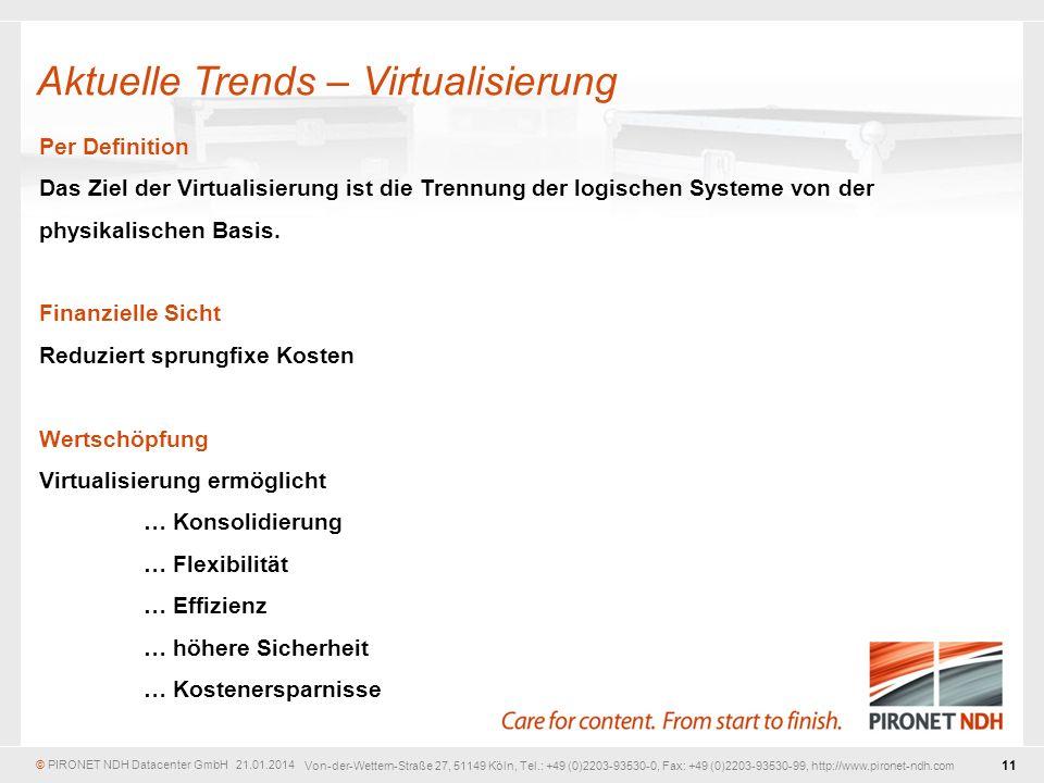 © PIRONET NDH Datacenter GmbH 21.01.2014 11 Von-der-Wettern-Straße 27, 51149 Köln, Tel.: +49 (0)2203-93530-0, Fax: +49 (0)2203-93530-99, http://www.pironet-ndh.com Per Definition Das Ziel der Virtualisierung ist die Trennung der logischen Systeme von der physikalischen Basis.