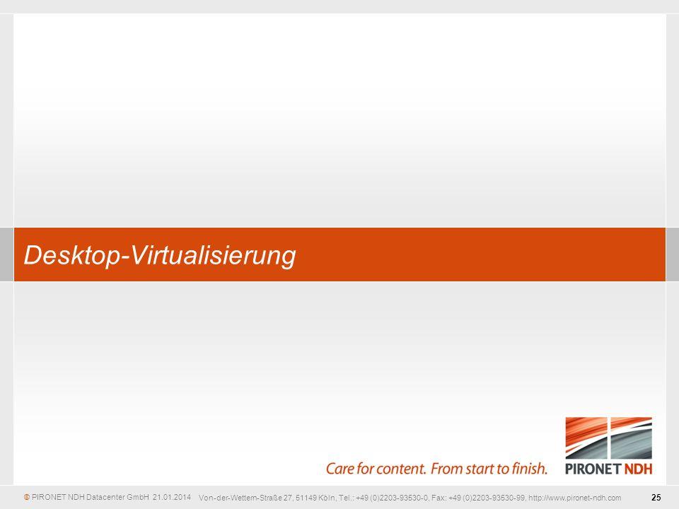 © PIRONET NDH Datacenter GmbH 25 21.01.2014 Von-der-Wettern-Straße 27, 51149 Köln, Tel.: +49 (0)2203-93530-0, Fax: +49 (0)2203-93530-99, http://www.pironet-ndh.com Desktop-Virtualisierung