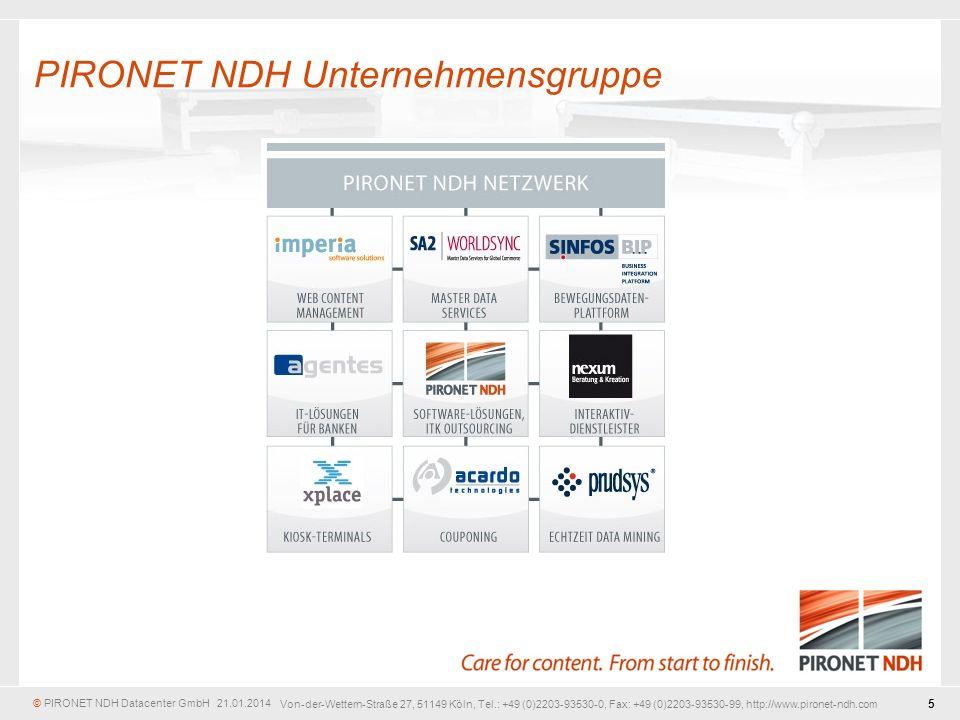 © PIRONET NDH Datacenter GmbH 21.01.2014 5 Von-der-Wettern-Straße 27, 51149 Köln, Tel.: +49 (0)2203-93530-0, Fax: +49 (0)2203-93530-99, http://www.pironet-ndh.com PIRONET NDH Unternehmensgruppe