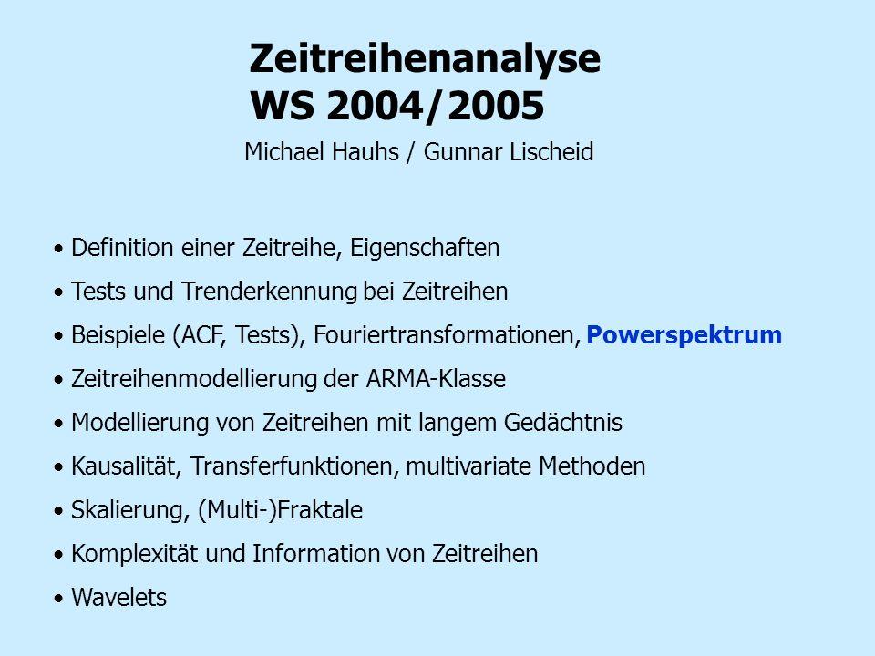Zeitreihenanalyse WS 2004/2005 Definition einer Zeitreihe, Eigenschaften Tests und Trenderkennung bei Zeitreihen Beispiele (ACF, Tests), Fouriertransf