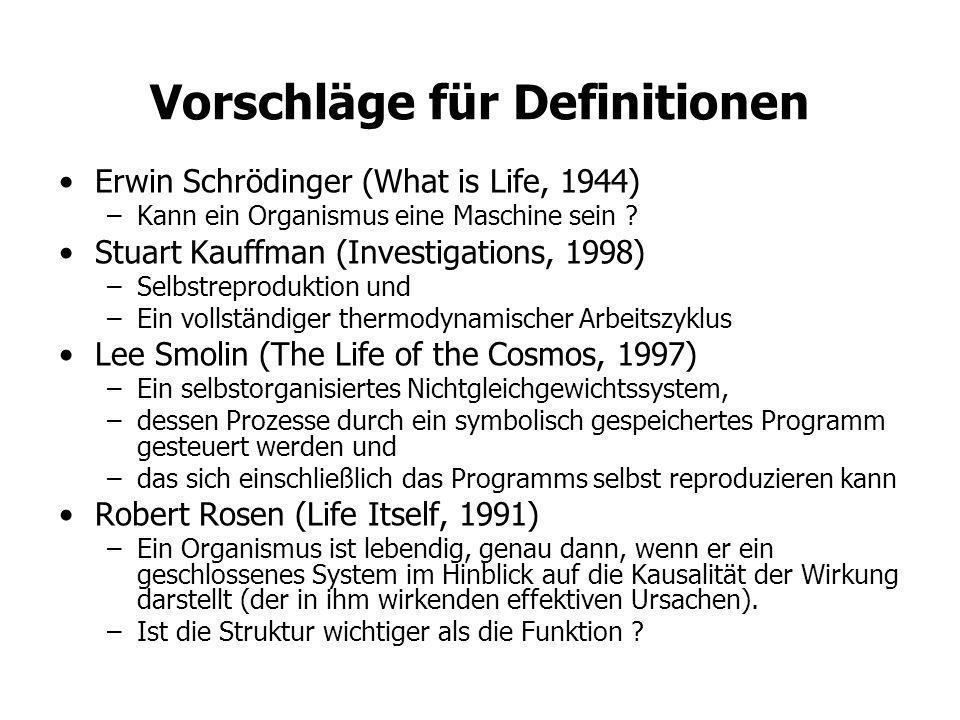 Vorschläge für Definitionen Erwin Schrödinger (What is Life, 1944) –Kann ein Organismus eine Maschine sein ? Stuart Kauffman (Investigations, 1998) –S