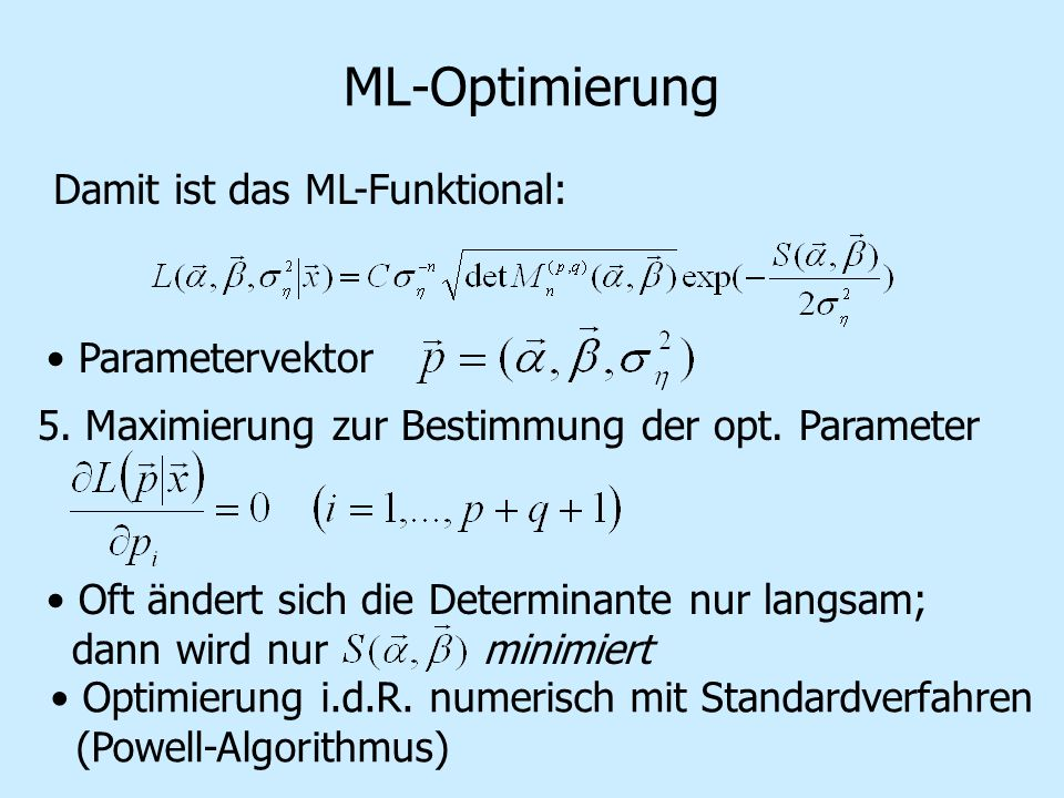 ML-Optimierung Damit ist das ML-Funktional: Parametervektor 5. Maximierung zur Bestimmung der opt. Parameter Oft ändert sich die Determinante nur lang