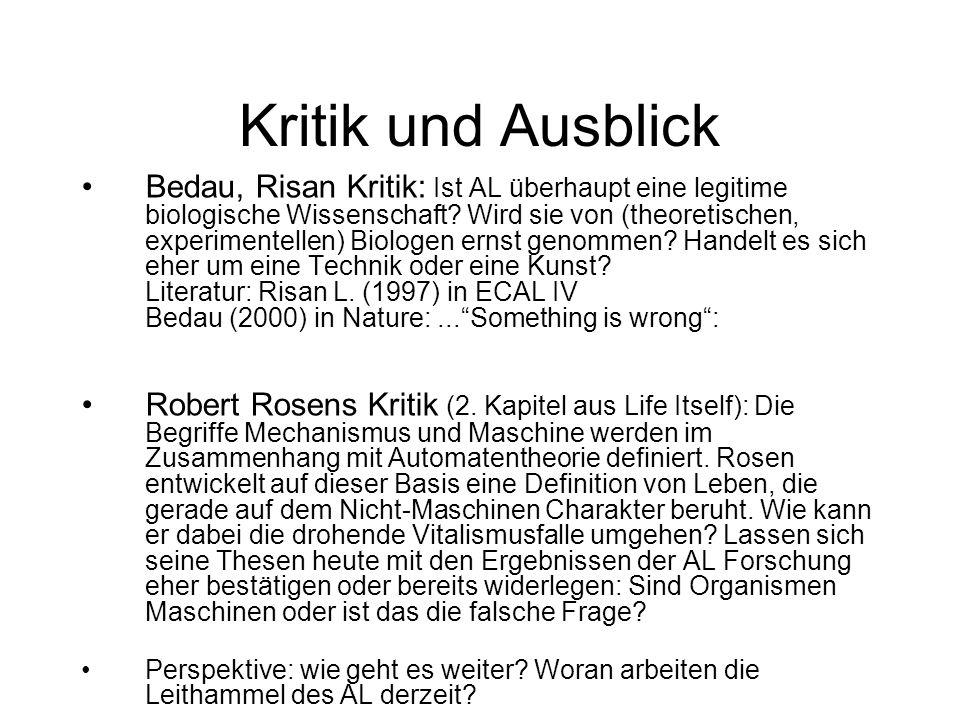 Kritik und Ausblick Bedau, Risan Kritik: Ist AL überhaupt eine legitime biologische Wissenschaft? Wird sie von (theoretischen, experimentellen) Biolog