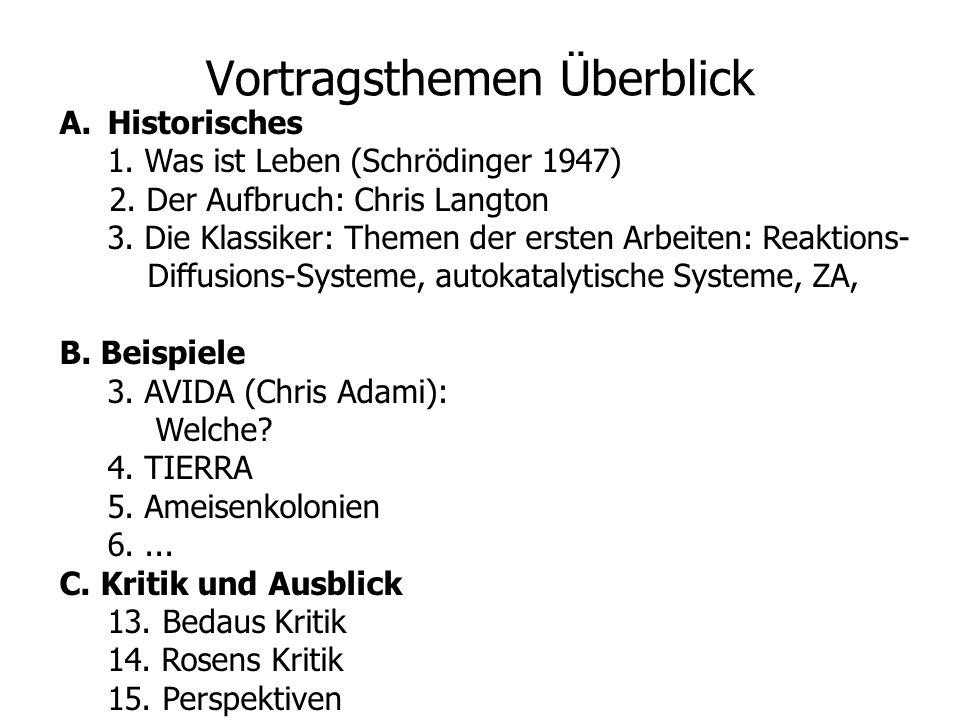 Vortragsthemen Überblick A.Historisches 1. Was ist Leben (Schrödinger 1947) 2. Der Aufbruch: Chris Langton 3. Die Klassiker: Themen der ersten Arbeite