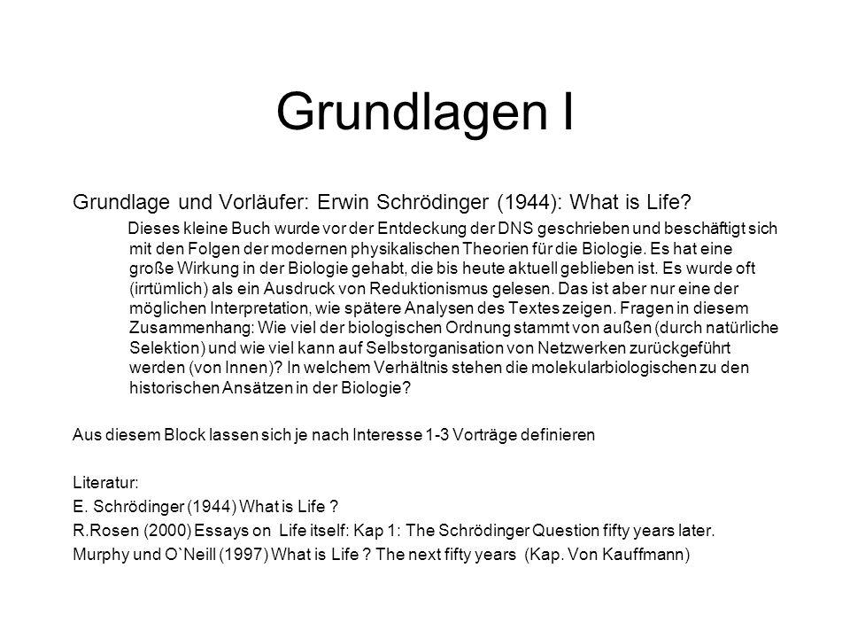 Grundlagen I Grundlage und Vorläufer: Erwin Schrödinger (1944): What is Life? Dieses kleine Buch wurde vor der Entdeckung der DNS geschrieben und besc