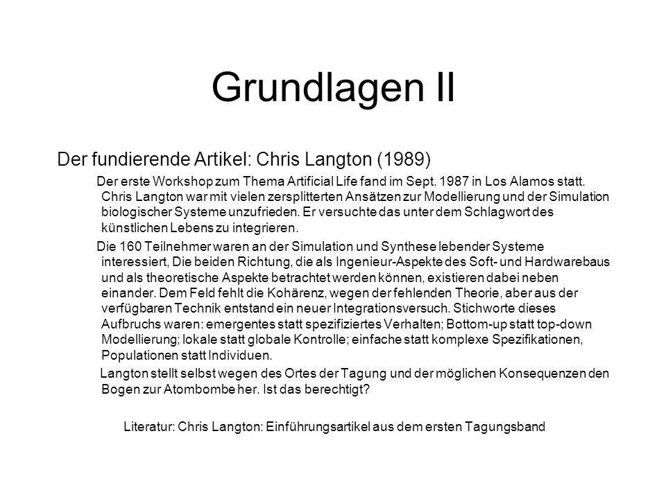 Grundlagen II Der fundierende Artikel: Chris Langton (1989) Der erste Workshop zum Thema Artificial Life fand im Sept. 1987 in Los Alamos statt. Chris