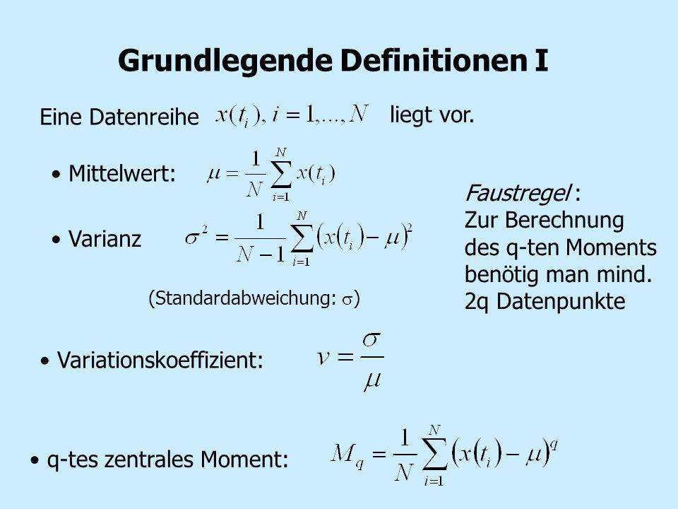 Grundlegende Definitionen I Eine Datenreihe liegt vor. Mittelwert: Varianz (Standardabweichung: ) q-tes zentrales Moment: Variationskoeffizient: Faust