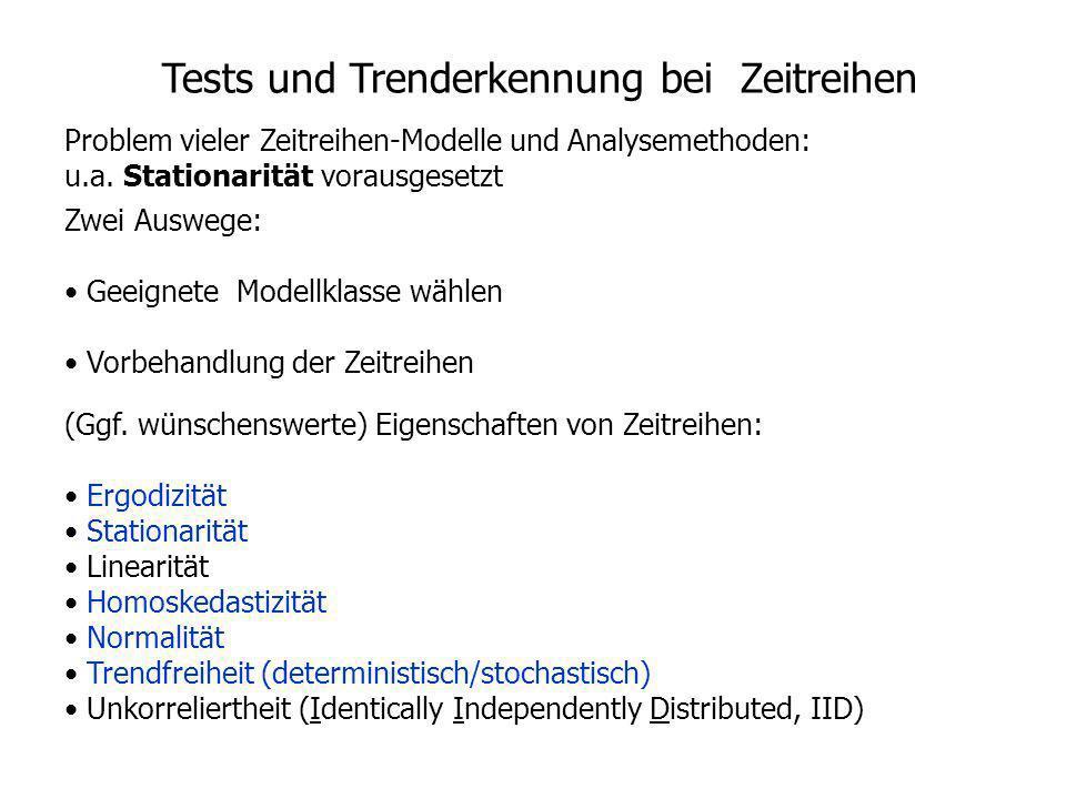 Tests und Trenderkennung bei Zeitreihen Problem vieler Zeitreihen-Modelle und Analysemethoden: u.a. Stationarität vorausgesetzt Zwei Auswege: Geeignet