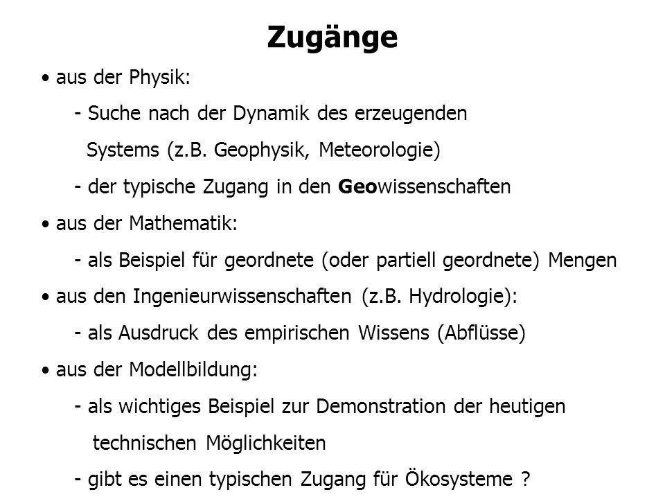 Zugänge aus der Physik: - Suche nach der Dynamik des erzeugenden Systems (z.B. Geophysik, Meteorologie) - der typische Zugang in den Geowissenschaften