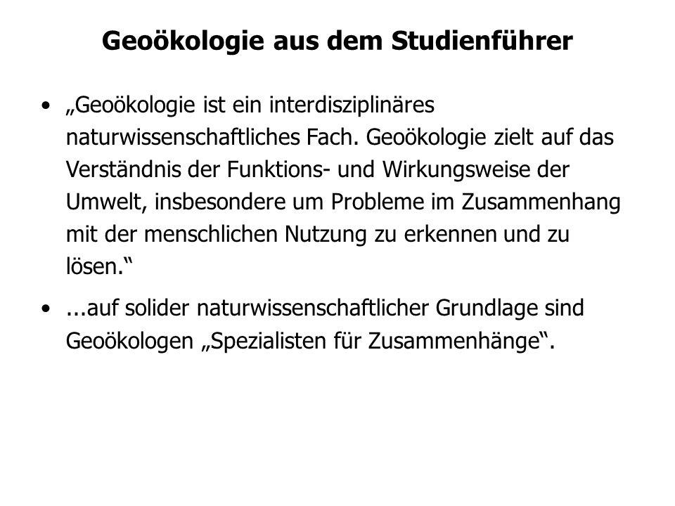 Geoökologie aus dem Studienführer Geoökologie ist ein interdisziplinäres naturwissenschaftliches Fach. Geoökologie zielt auf das Verständnis der Funkt