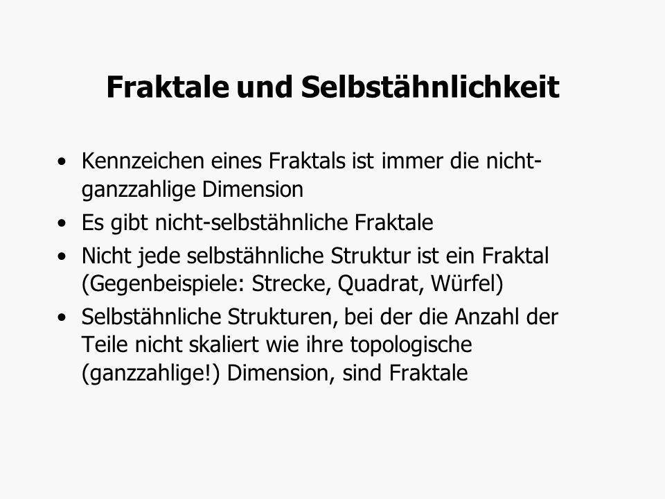 Fraktale und Selbstähnlichkeit Kennzeichen eines Fraktals ist immer die nicht- ganzzahlige Dimension Es gibt nicht-selbstähnliche Fraktale Nicht jede