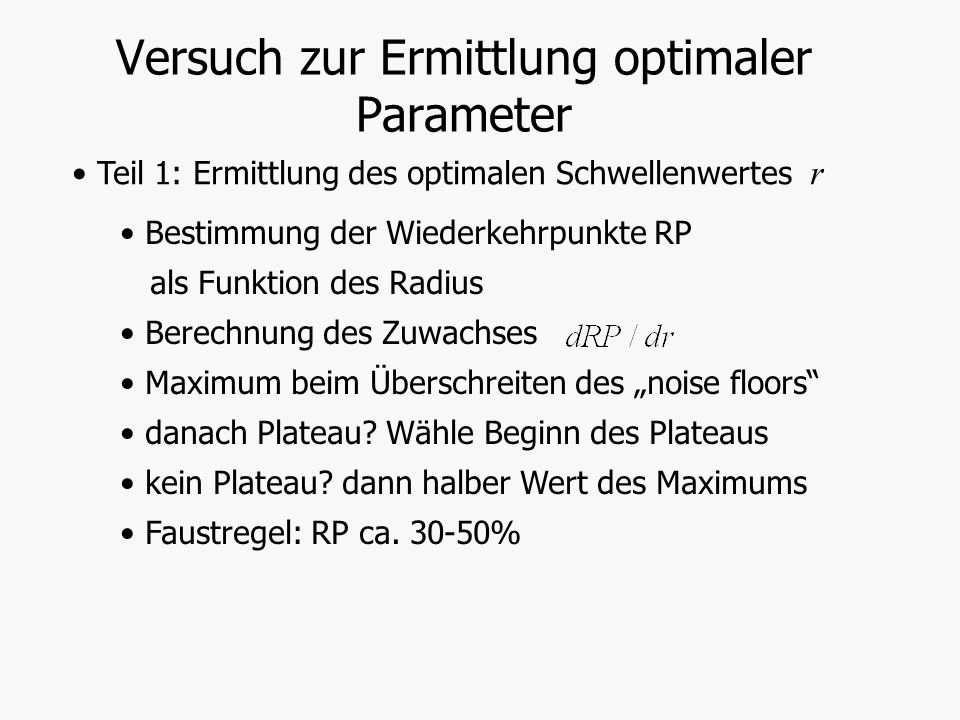 Versuch zur Ermittlung optimaler Parameter Teil 1: Ermittlung des optimalen Schwellenwertes r Bestimmung der Wiederkehrpunkte RP als Funktion des Radi