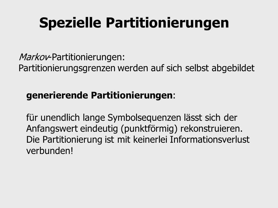 Spezielle Partitionierungen Markov-Partitionierungen: Partitionierungsgrenzen werden auf sich selbst abgebildet generierende Partitionierungen: für un