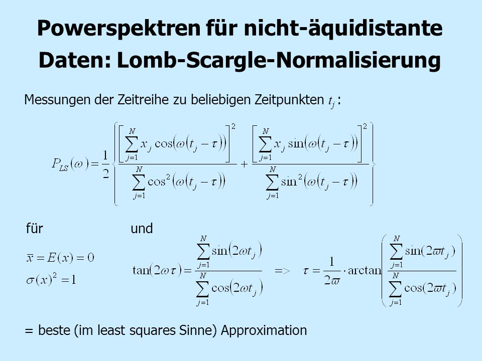 Powerspektren für nicht-äquidistante Daten: Lomb-Scargle-Normalisierung Messungen der Zeitreihe zu beliebigen Zeitpunkten t j : für und = beste (im le