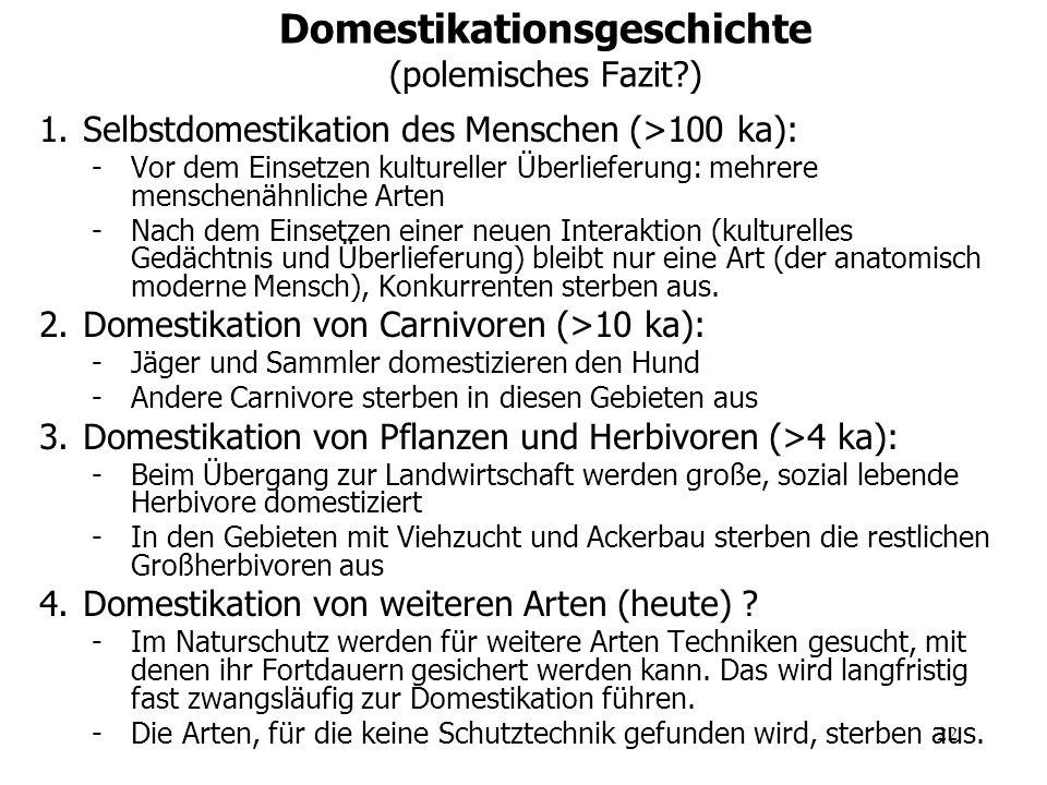 22 Domestikationsgeschichte (polemisches Fazit?) 1.Selbstdomestikation des Menschen (>100 ka): -Vor dem Einsetzen kultureller Überlieferung: mehrere m