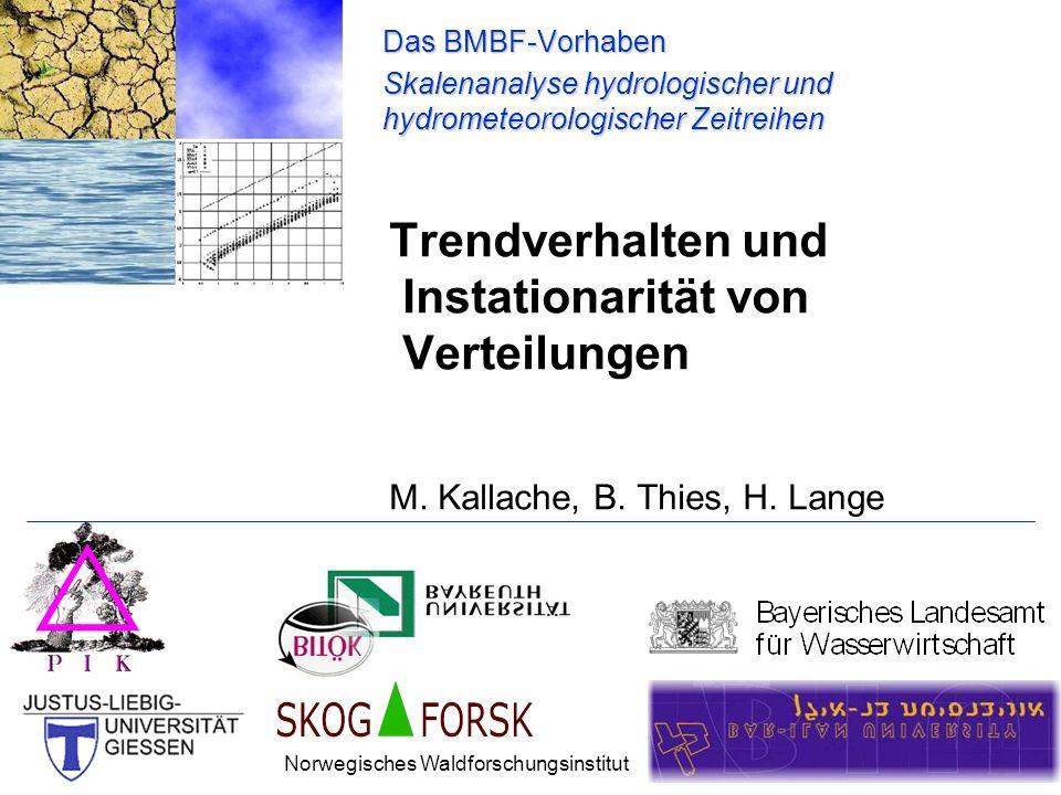 Trendverhalten und Instationarität von Verteilungen M. Kallache, B. Thies, H. Lange Das BMBF-Vorhaben Skalenanalyse hydrologischer und hydrometeorolog