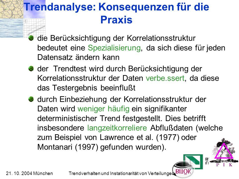 21. 10. 2004 München Trendverhalten und Instationarität von Verteilungen Trendanalyse: Konsequenzen für die Praxis die Berücksichtigung der Korrelatio