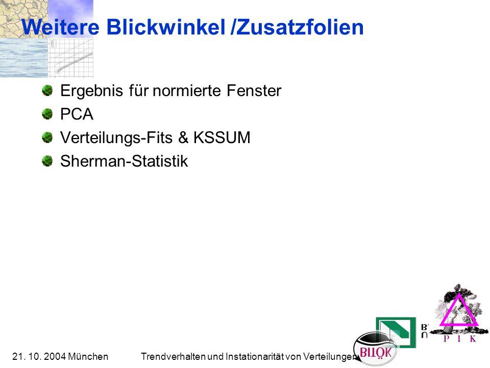 21. 10. 2004 München Trendverhalten und Instationarität von Verteilungen Weitere Blickwinkel /Zusatzfolien Ergebnis für normierte Fenster PCA Verteilu