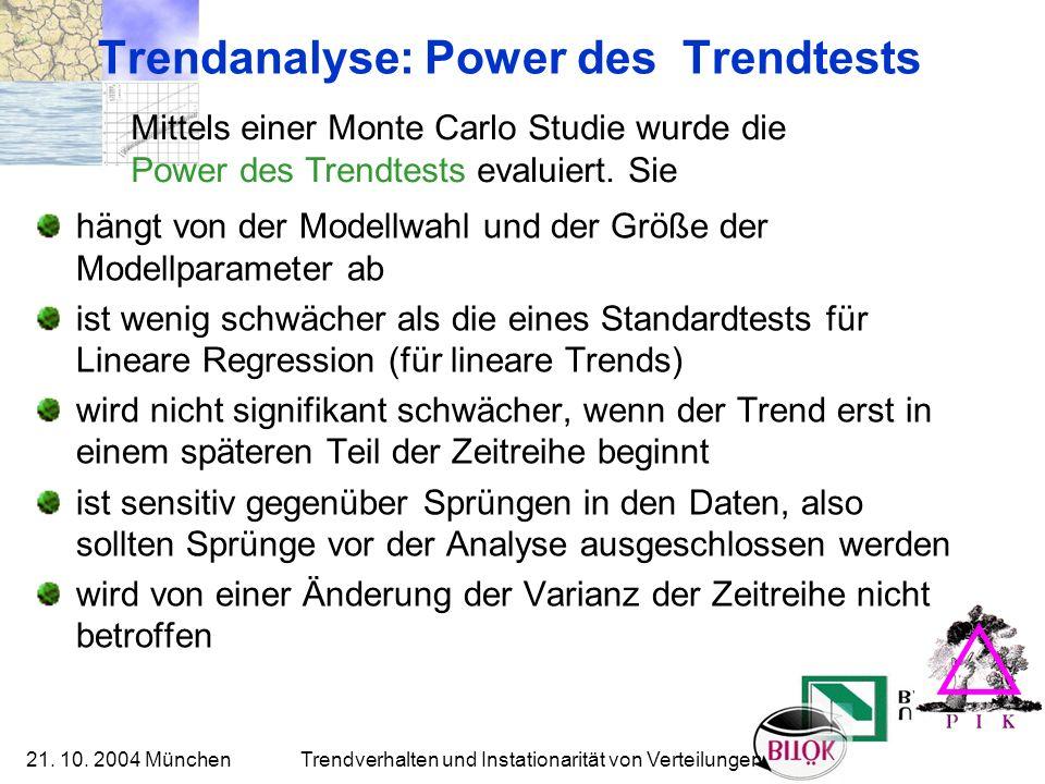 21. 10. 2004 München Trendverhalten und Instationarität von Verteilungen Trendanalyse: Power des Trendtests hängt von der Modellwahl und der Größe der
