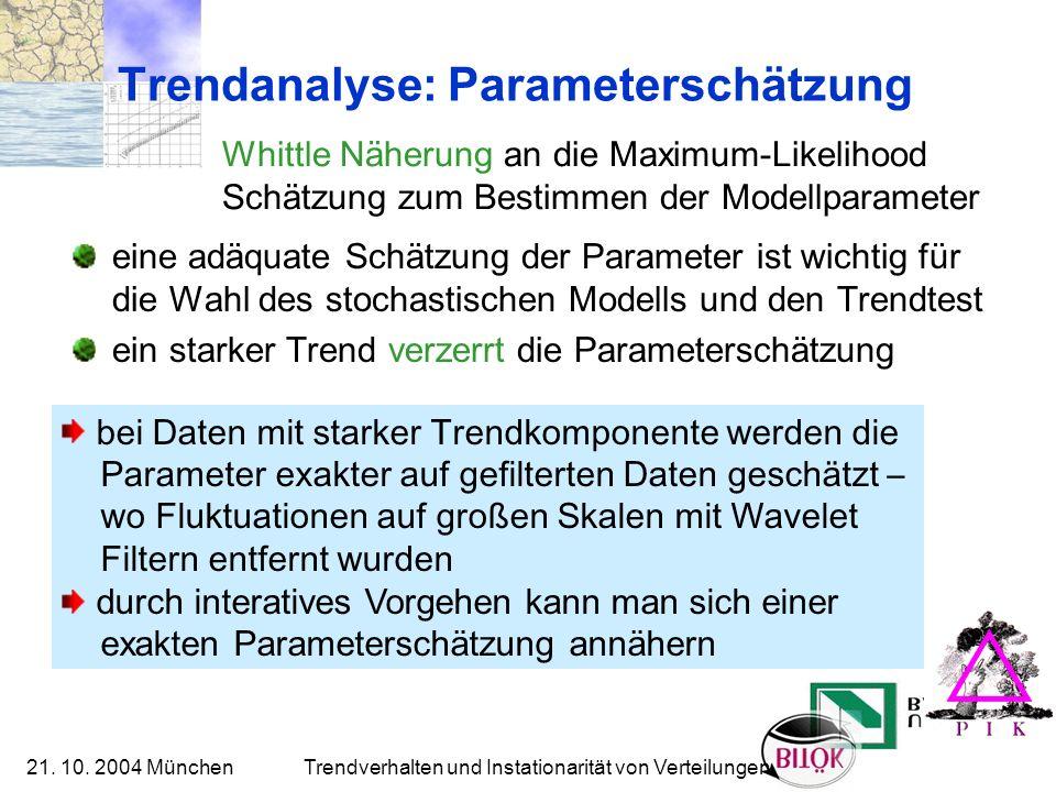 21. 10. 2004 München Trendverhalten und Instationarität von Verteilungen Trendanalyse: Parameterschätzung eine adäquate Schätzung der Parameter ist wi