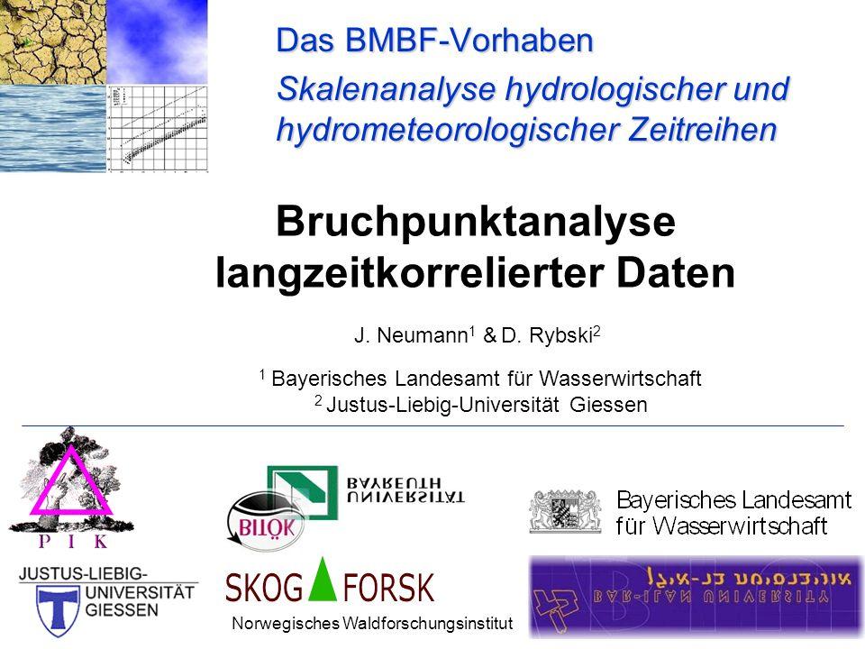 Bruchpunktanalyse langzeitkorrelierter Daten Das BMBF-Vorhaben Skalenanalyse hydrologischer und hydrometeorologischer Zeitreihen Norwegisches Waldfors