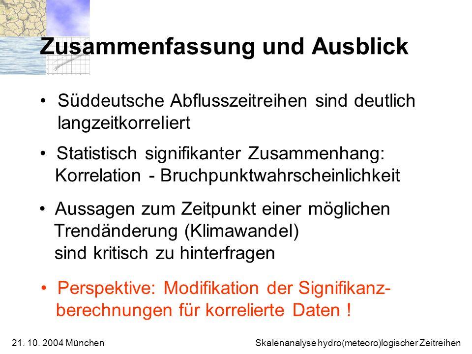 21. 10. 2004 München Skalenanalyse hydro(meteoro)logischer Zeitreihen Zusammenfassung und Ausblick Süddeutsche Abflusszeitreihen sind deutlich langzei