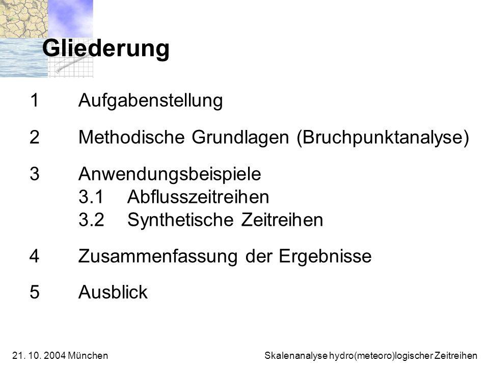 21. 10. 2004 München Skalenanalyse hydro(meteoro)logischer Zeitreihen Gliederung 1 Aufgabenstellung 2 Methodische Grundlagen (Bruchpunktanalyse) 3 Anw