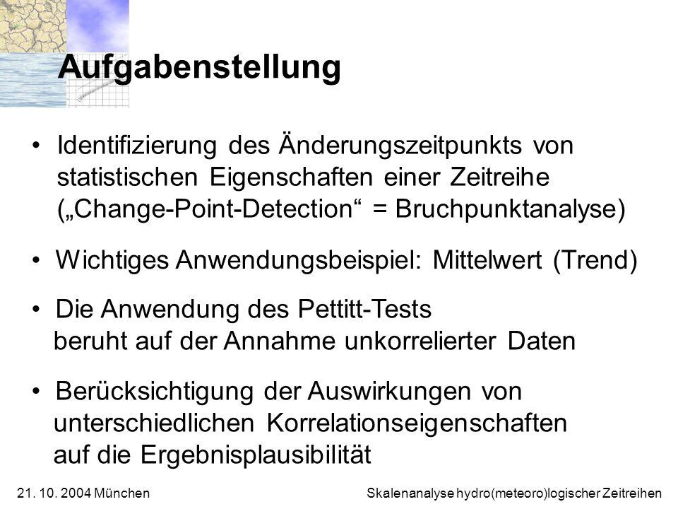 21. 10. 2004 München Skalenanalyse hydro(meteoro)logischer Zeitreihen Aufgabenstellung Identifizierung des Änderungszeitpunkts von statistischen Eigen