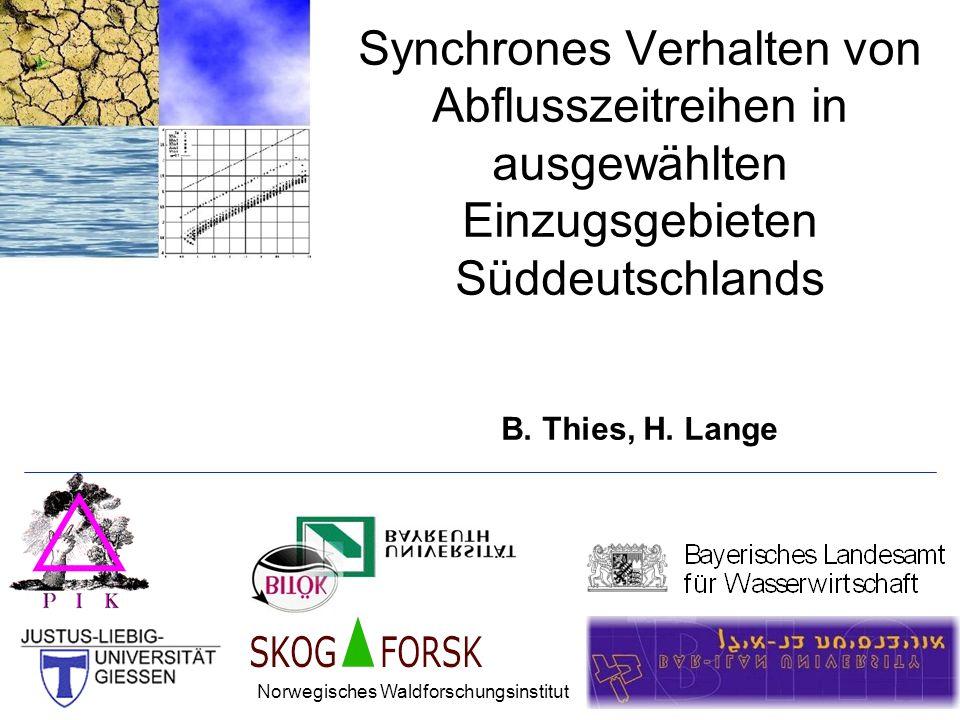 Synchrones Verhalten von Abflusszeitreihen in ausgewählten Einzugsgebieten Süddeutschlands B. Thies, H. Lange Norwegisches Waldforschungsinstitut