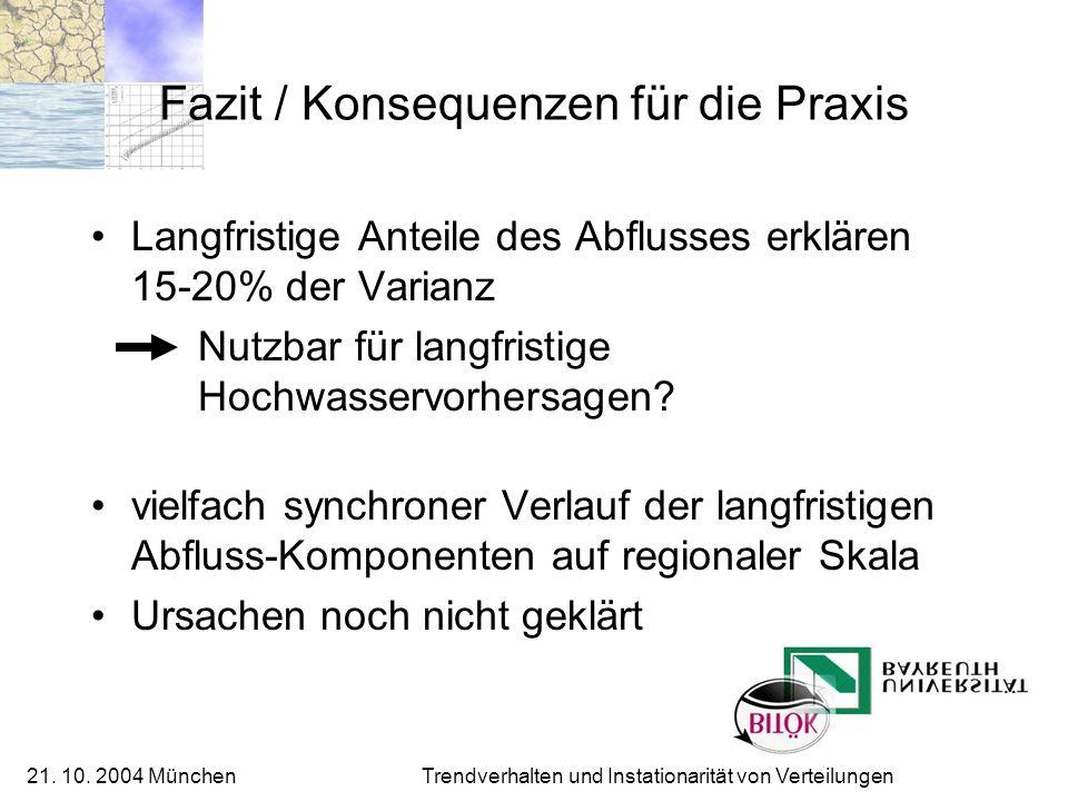 21. 10. 2004 München Trendverhalten und Instationarität von Verteilungen Fazit / Konsequenzen für die Praxis Langfristige Anteile des Abflusses erklär