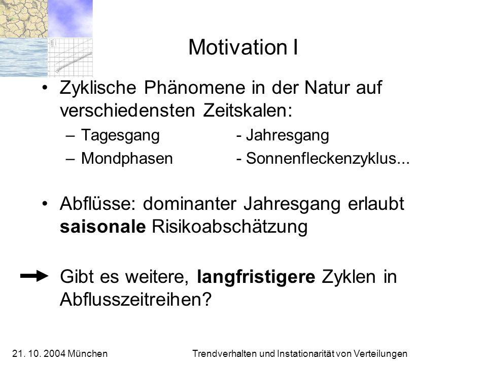 21. 10. 2004 München Trendverhalten und Instationarität von Verteilungen Motivation I Zyklische Phänomene in der Natur auf verschiedensten Zeitskalen: