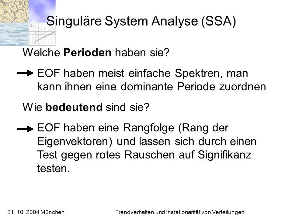21. 10. 2004 München Trendverhalten und Instationarität von Verteilungen Singuläre System Analyse (SSA) Welche Perioden haben sie? EOF haben meist ein