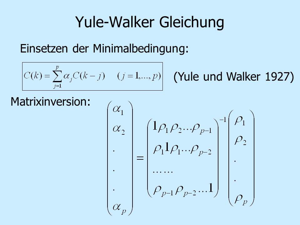 Yule-Walker Gleichung Einsetzen der Minimalbedingung: (Yule und Walker 1927) Matrixinversion: