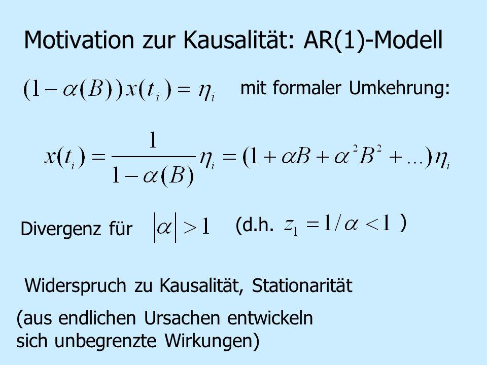 Motivation zur Kausalität: AR(1)-Modell mit formaler Umkehrung: Divergenz für (d.h. ) Widerspruch zu Kausalität, Stationarität (aus endlichen Ursachen