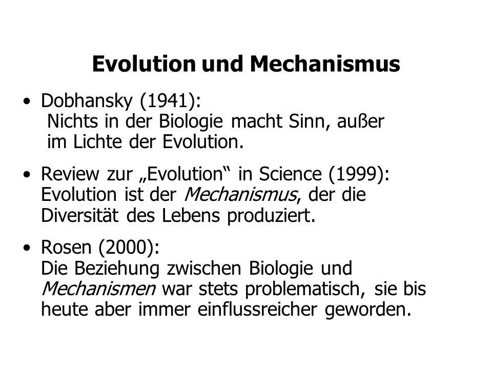 Evolution und Mechanismus Dobhansky (1941): Nichts in der Biologie macht Sinn, außer im Lichte der Evolution. Review zur Evolution in Science (1999):