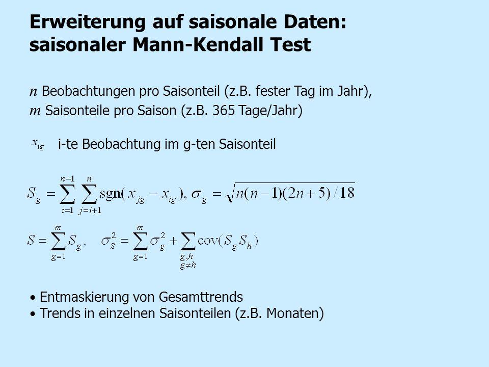 Erweiterung auf saisonale Daten: saisonaler Mann-Kendall Test n Beobachtungen pro Saisonteil (z.B. fester Tag im Jahr), m Saisonteile pro Saison (z.B.