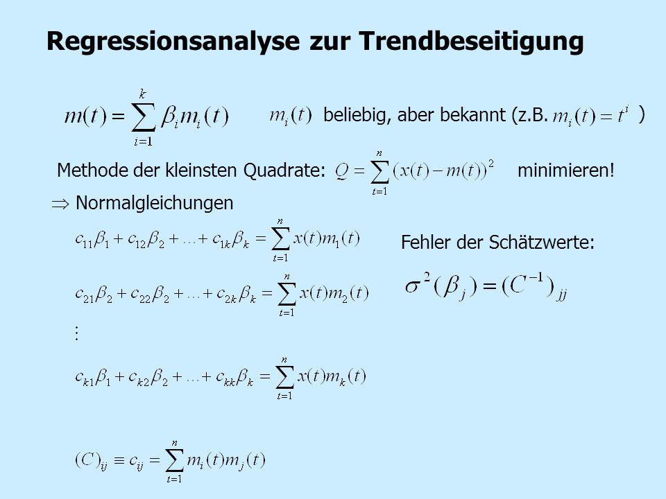 Regressionsanalyse zur Trendbeseitigung beliebig, aber bekannt (z.B. ) Methode der kleinsten Quadrate:minimieren! Normalgleichungen Fehler der Schätzw